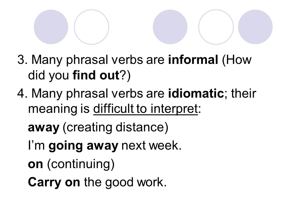3. Many phrasal verbs are informal (How did you find out )