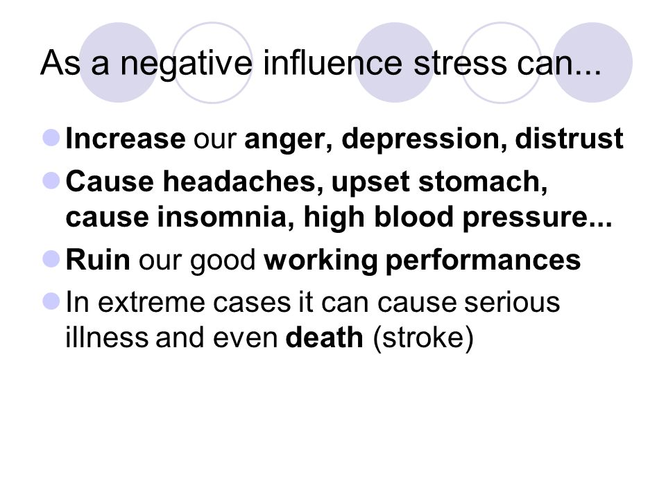 As a negative influence stress can...