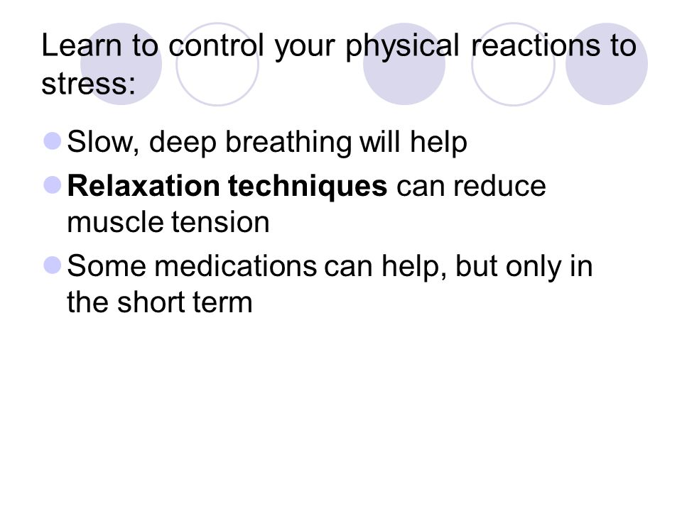 Learn to control your physical reactions to stress: