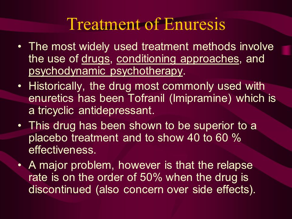 Treatment of Enuresis The most widely used treatment methods involve the use of drugs, conditioning approaches, and psychodynamic psychotherapy.