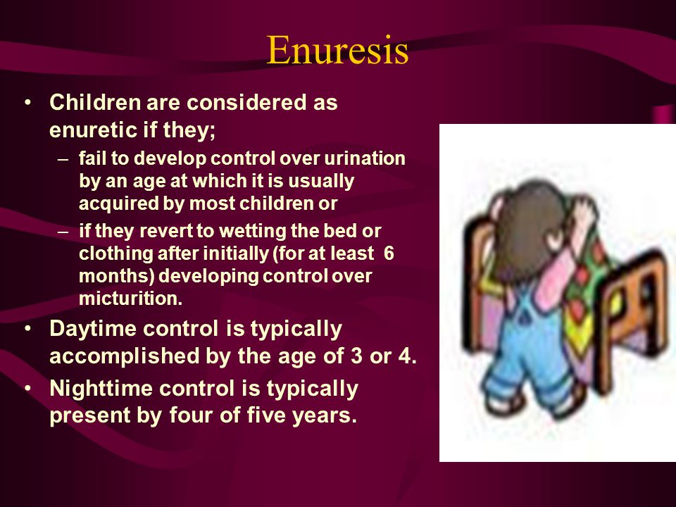 Enuresis Children are considered as enuretic if they;