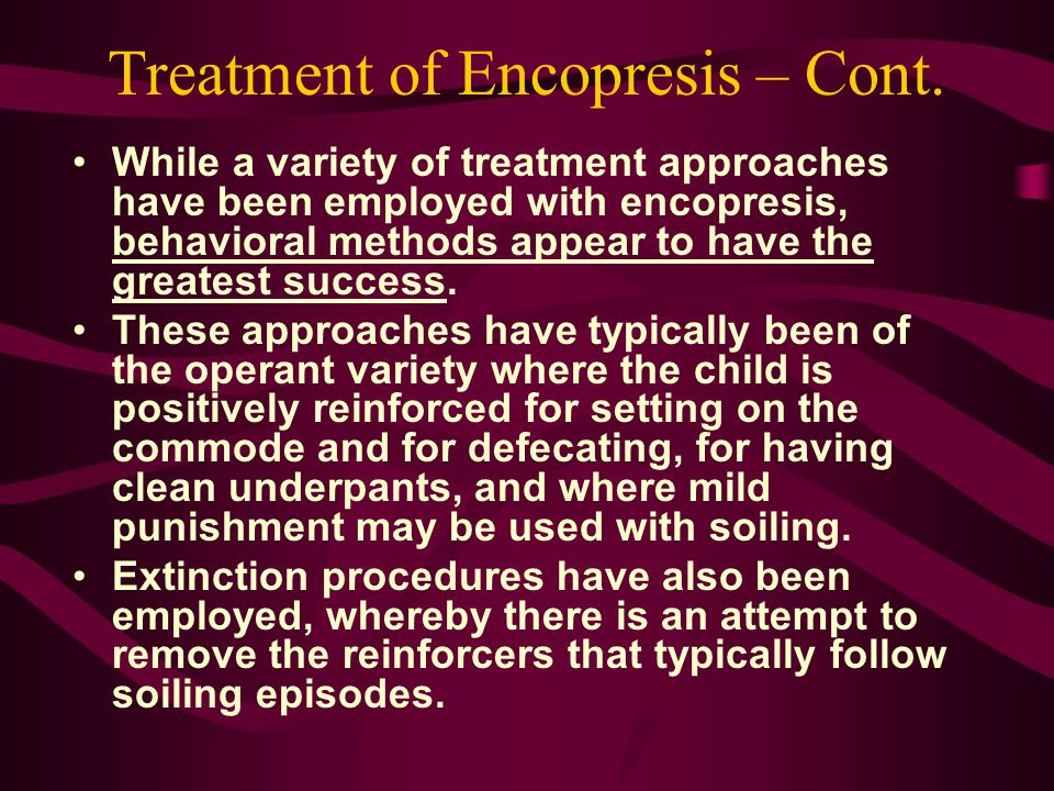 Treatment of Encopresis – Cont.