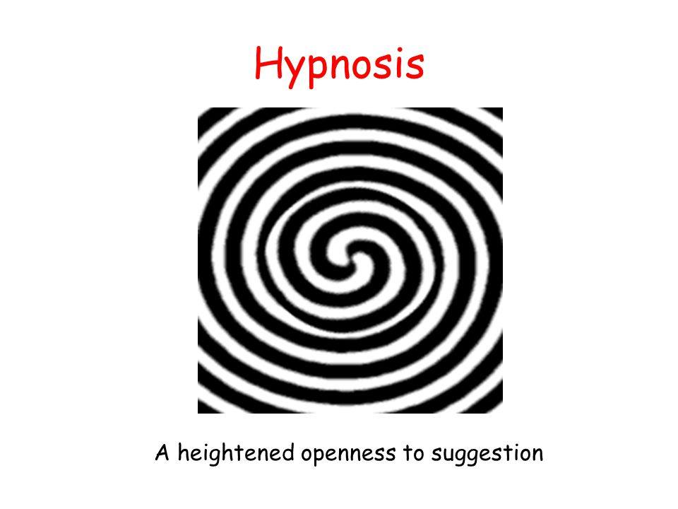 Hypnosis A heightened openness to suggestion