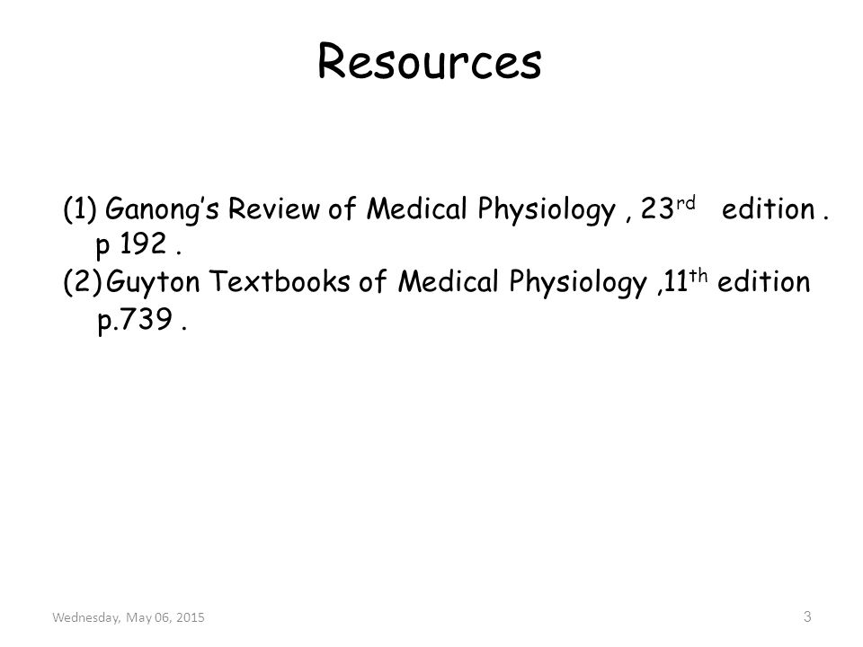 Resources (1) Ganong's Review of Medical Physiology , 23rd edition . p 192 . Guyton Textbooks of Medical Physiology ,11th edition.
