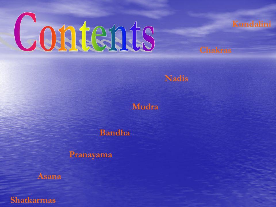 Contents Kundalini Chakras Nadis Mudra Bandha Pranayama Asana