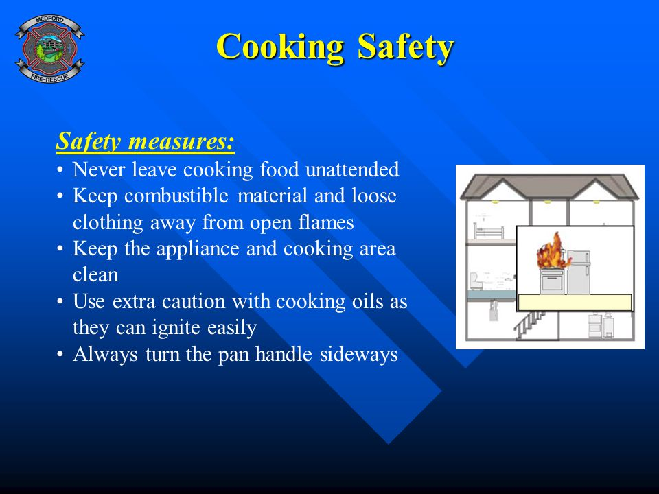 Cooking Safety Safety measures: Never leave cooking food unattended