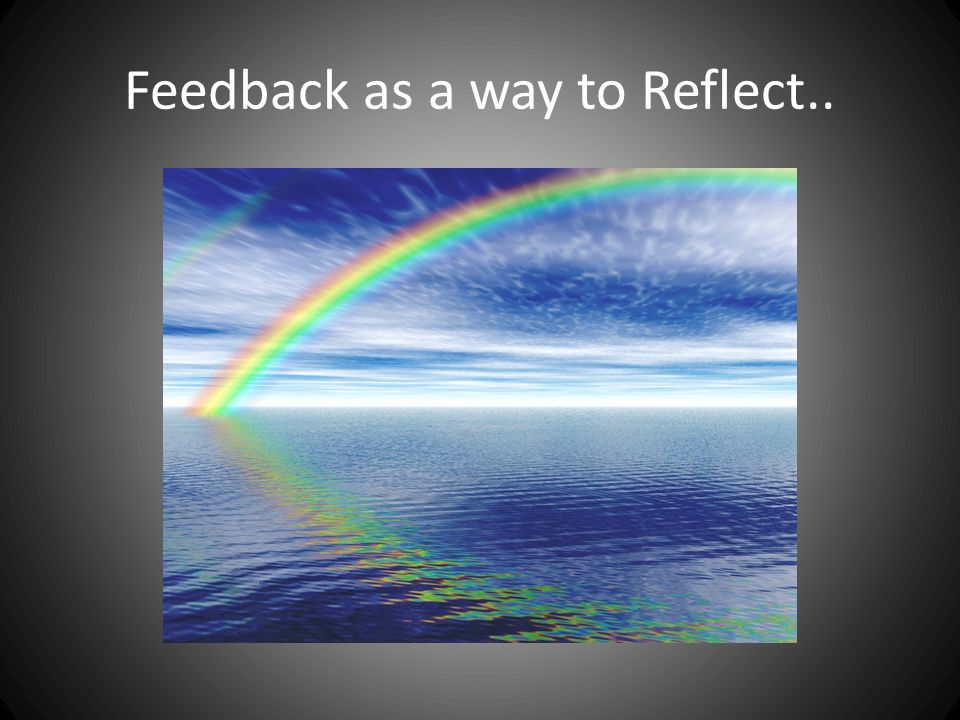 Feedback as a way to Reflect..
