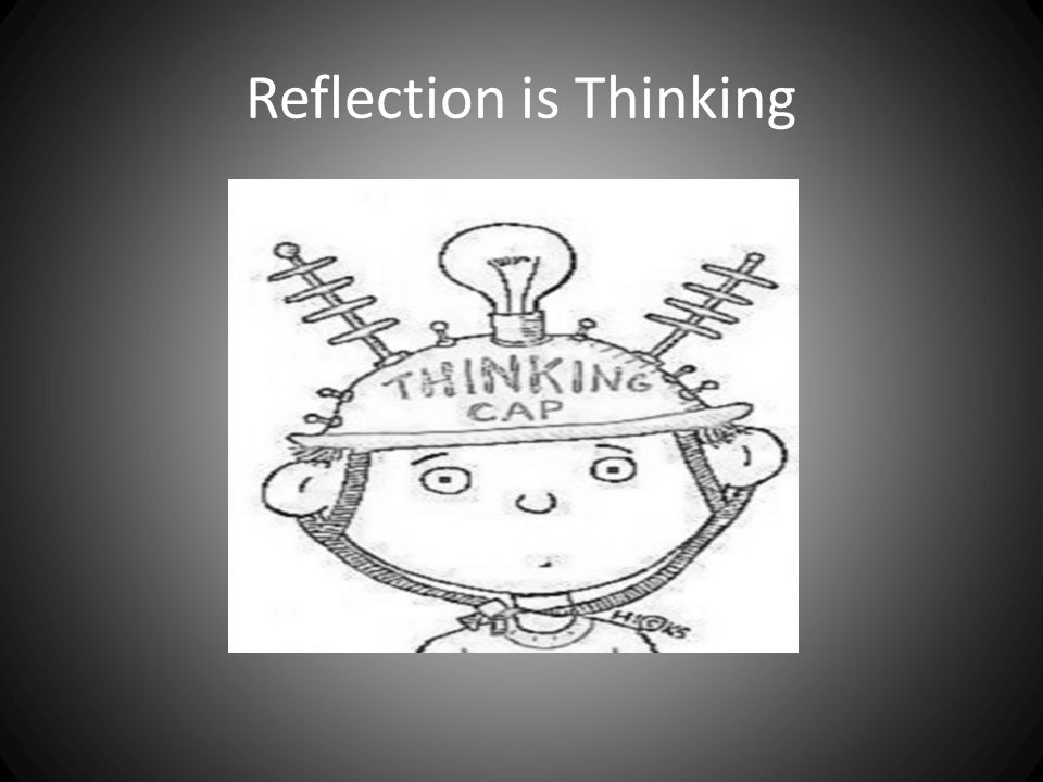 Reflection is Thinking