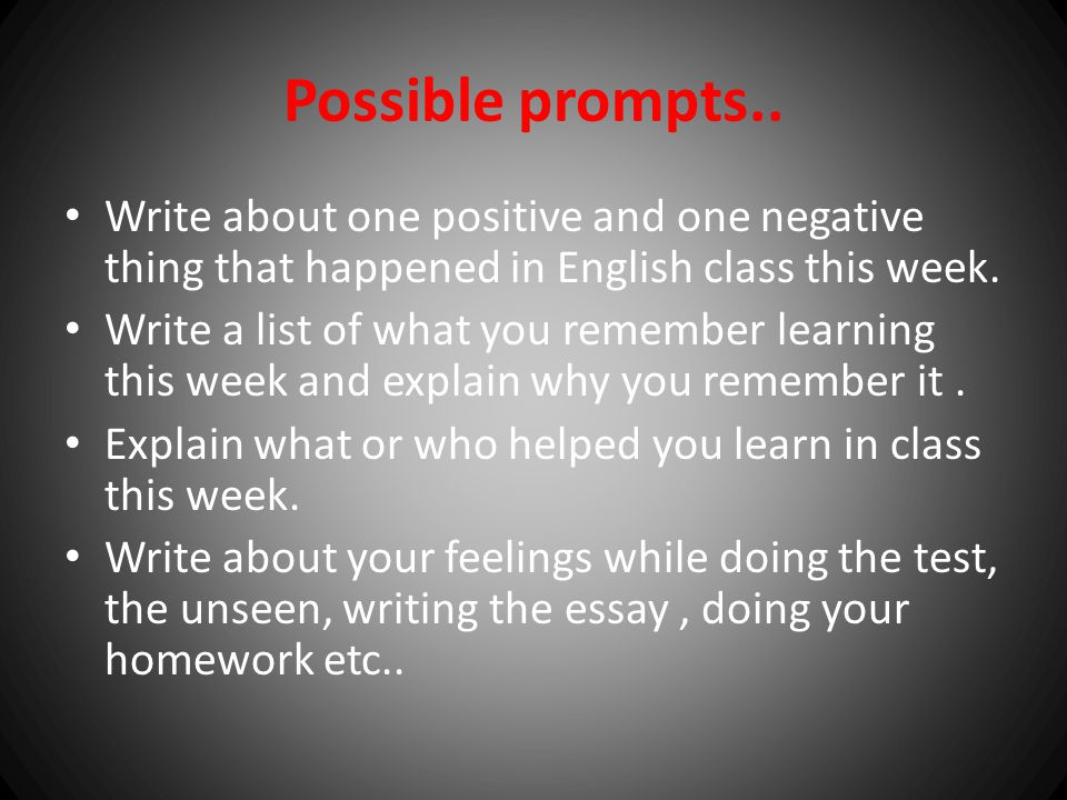 Possible prompts.. Write about one positive and one negative thing that happened in English class this week.