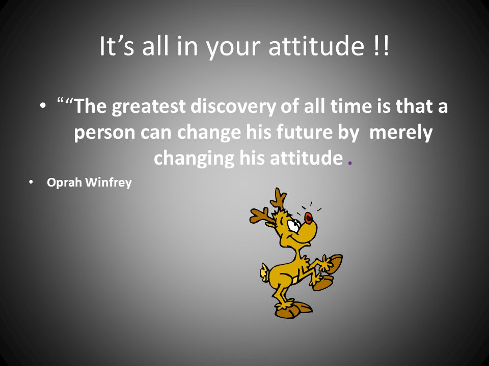 It's all in your attitude !!