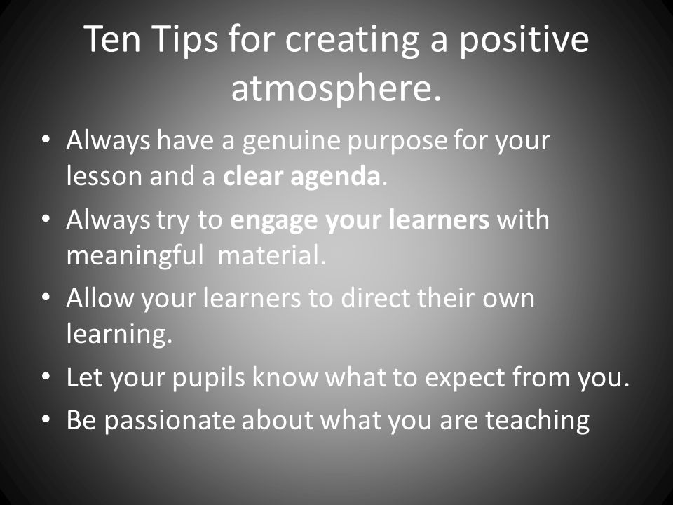 Ten Tips for creating a positive atmosphere.