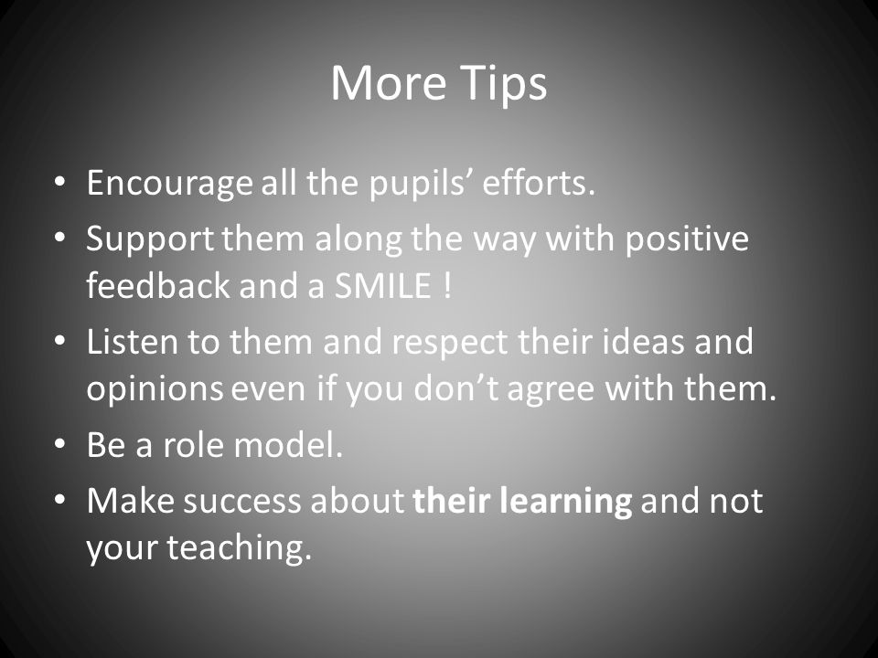 More Tips Encourage all the pupils' efforts.