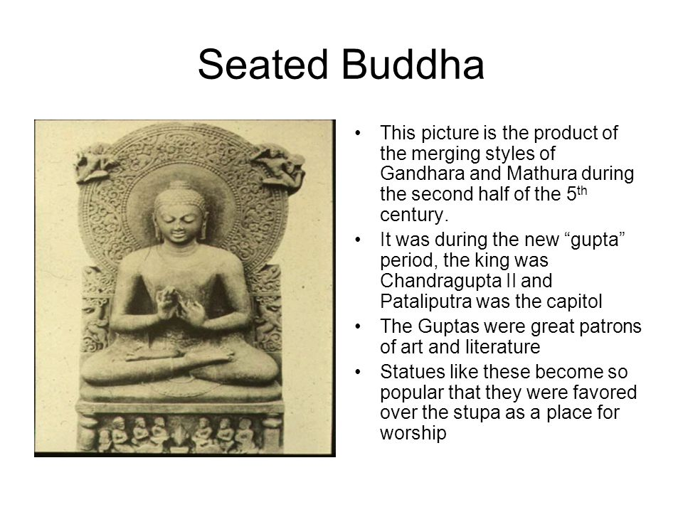 Seated Buddha This picture is the product of the merging styles of Gandhara and Mathura during the second half of the 5th century.