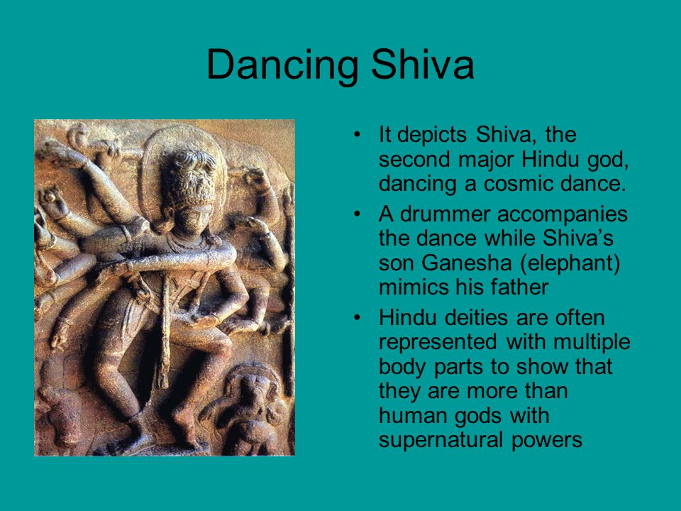 Dancing Shiva It depicts Shiva, the second major Hindu god, dancing a cosmic dance.