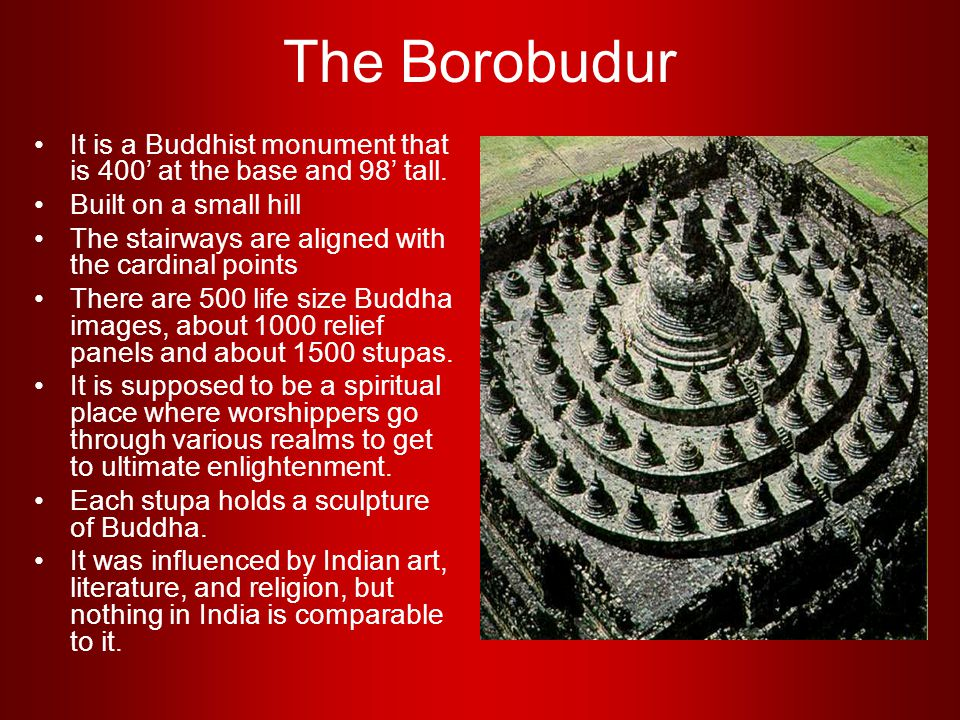 The Borobudur It is a Buddhist monument that is 400' at the base and 98' tall. Built on a small hill.
