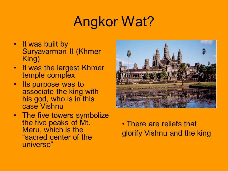 Angkor Wat It was built by Suryavarman II (Khmer King)