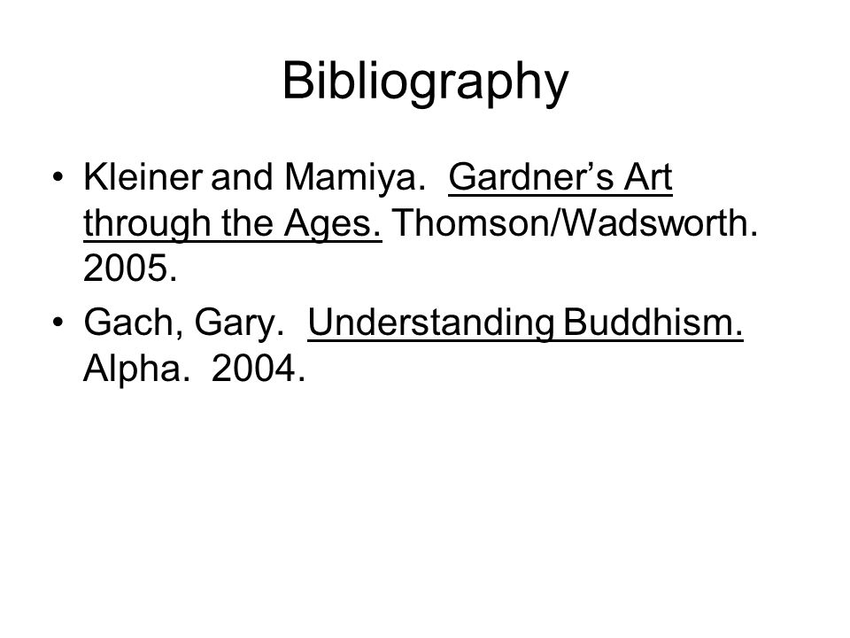 Bibliography Kleiner and Mamiya. Gardner's Art through the Ages.