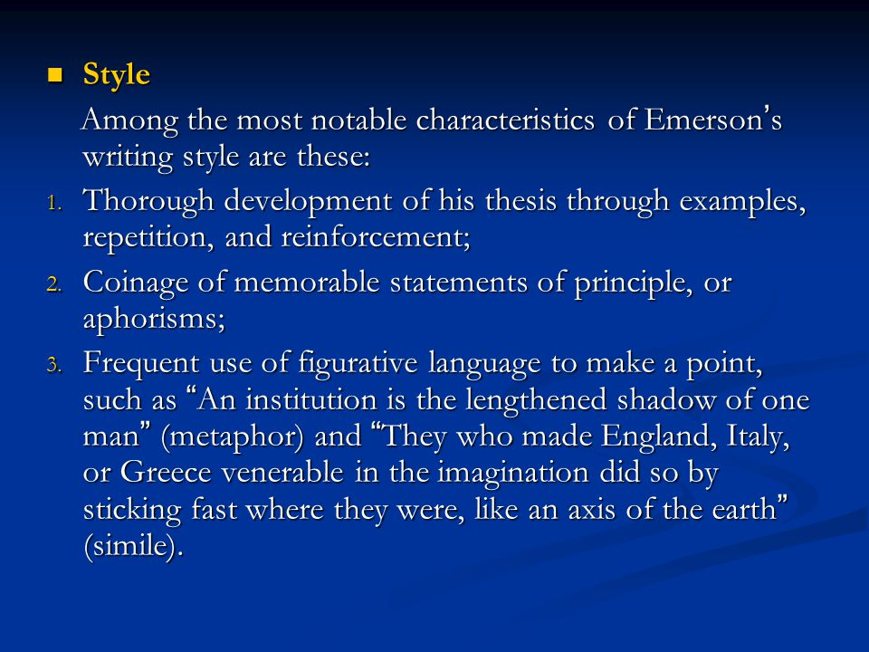 Style Among the most notable characteristics of Emerson's writing style are these:
