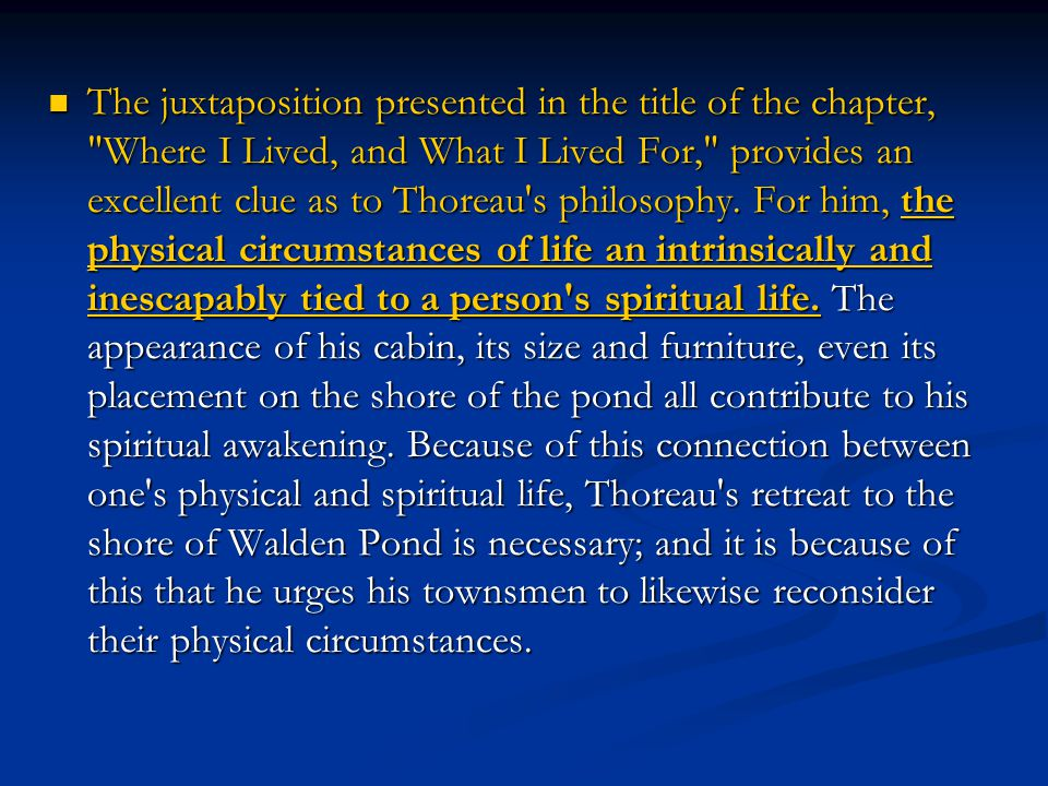 The juxtaposition presented in the title of the chapter, Where I Lived, and What I Lived For, provides an excellent clue as to Thoreau s philosophy.