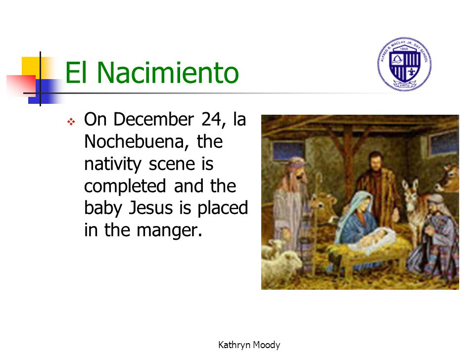 El Nacimiento On December 24, la Nochebuena, the nativity scene is completed and the baby Jesus is placed in the manger.
