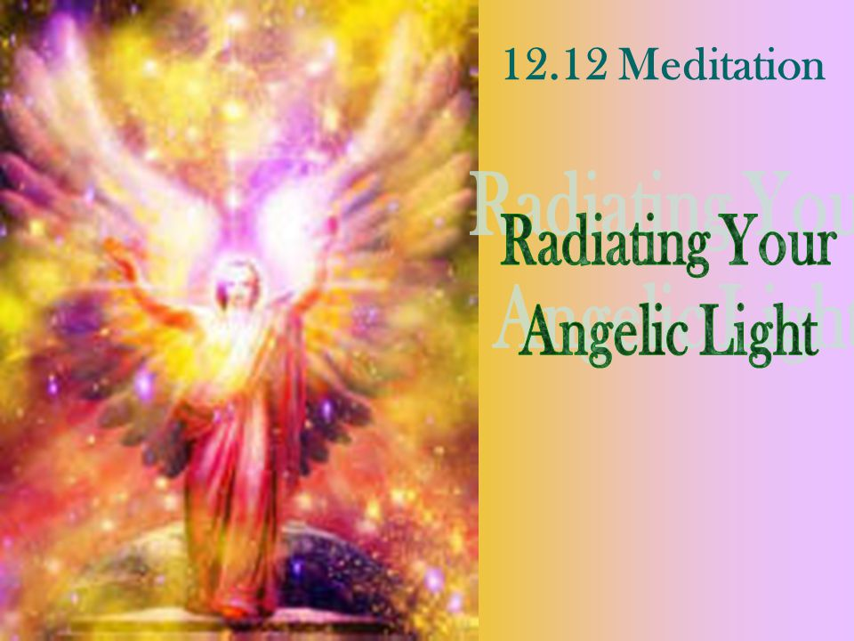 12.12 Meditation Radiating Your Angelic Light
