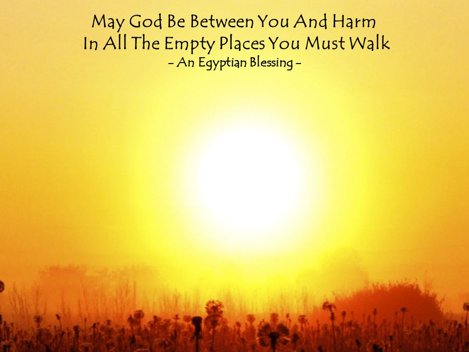 May God Be Between You And Harm In All The Empty Places You Must Walk