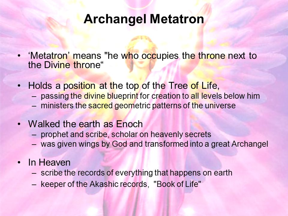 Archangel Metatron 'Metatron' means he who occupies the throne next to the Divine throne Holds a position at the top of the Tree of Life,