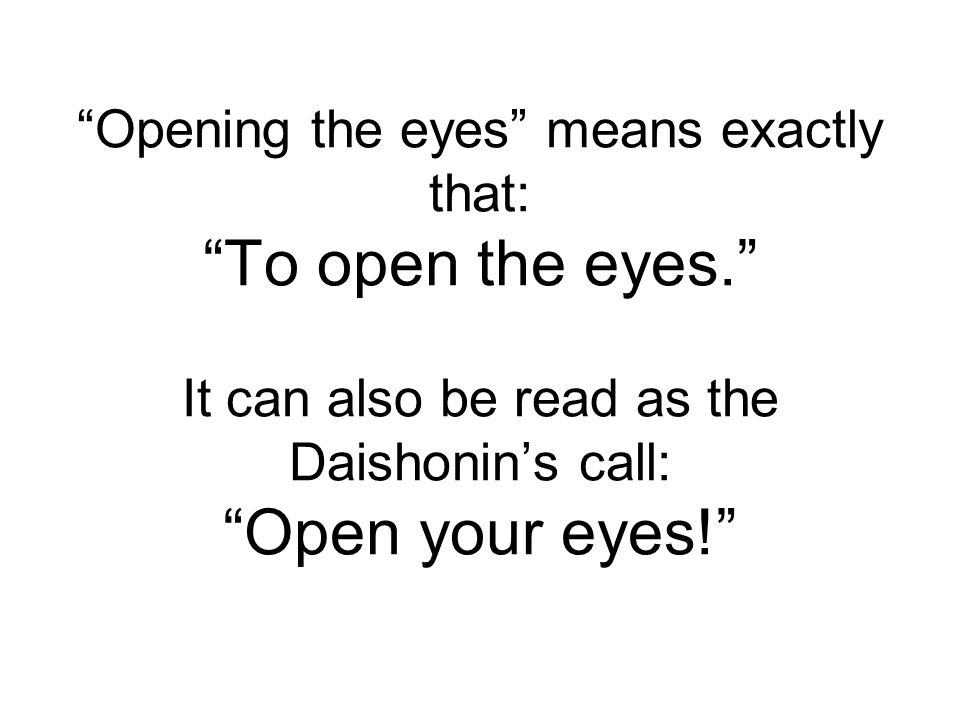 Opening the eyes means exactly that: To open the eyes