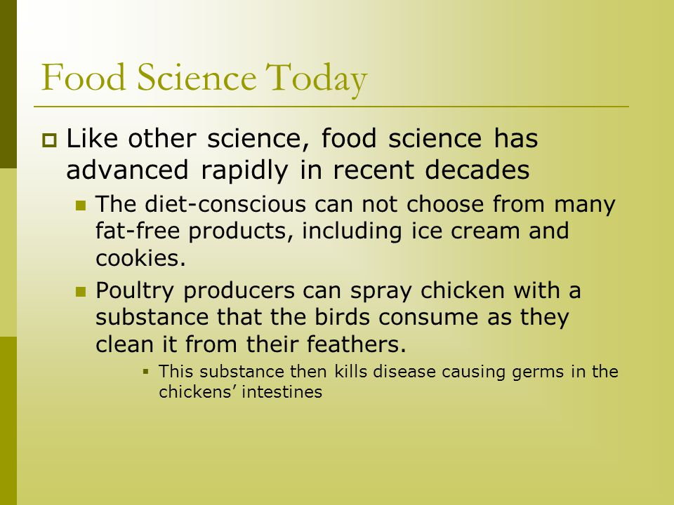 Food Science Today Like other science, food science has advanced rapidly in recent decades.