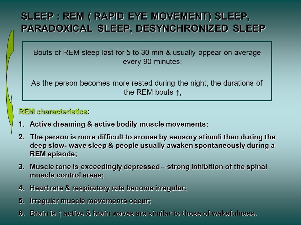 SLEEP : REM ( RAPID EYE MOVEMENT) SLEEP, PARADOXICAL SLEEP, DESYNCHRONIZED SLEEP