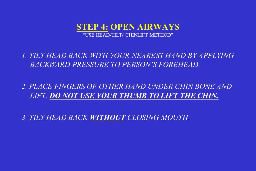 STEP 4: OPEN AIRWAYS USE HEAD-TILT/ CHINLIFT METHOD