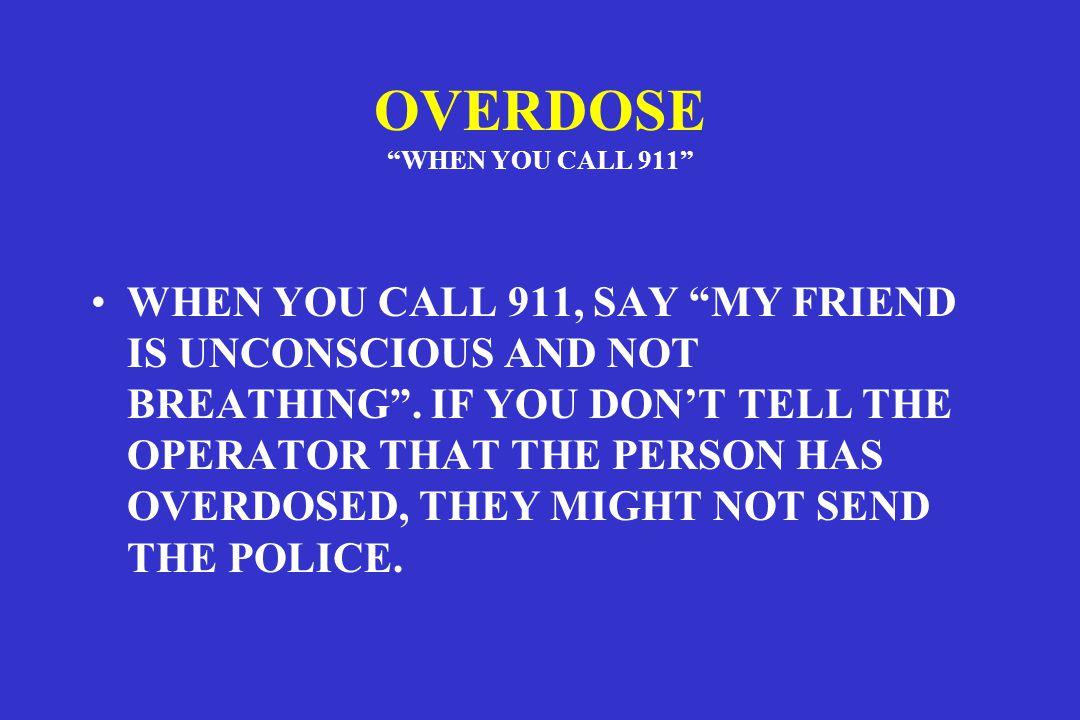 OVERDOSE WHEN YOU CALL 911