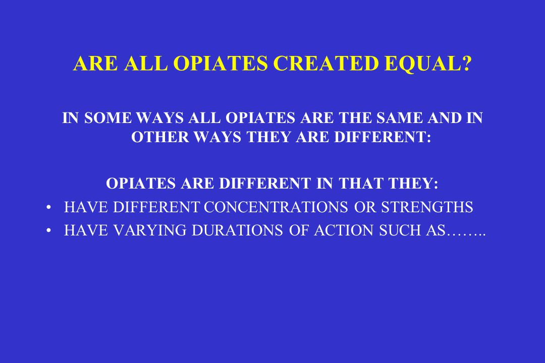 ARE ALL OPIATES CREATED EQUAL