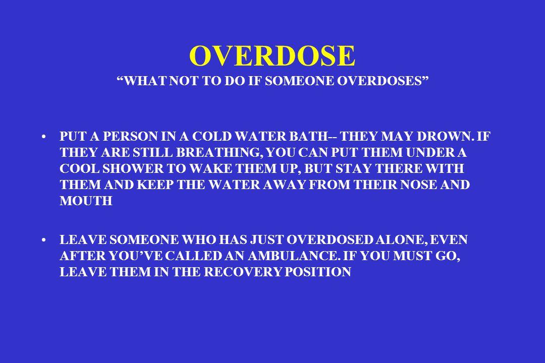 OVERDOSE WHAT NOT TO DO IF SOMEONE OVERDOSES