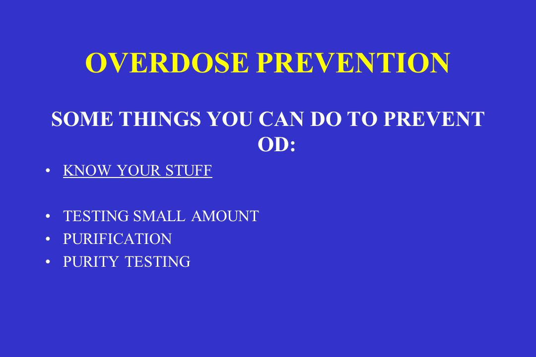 SOME THINGS YOU CAN DO TO PREVENT OD: