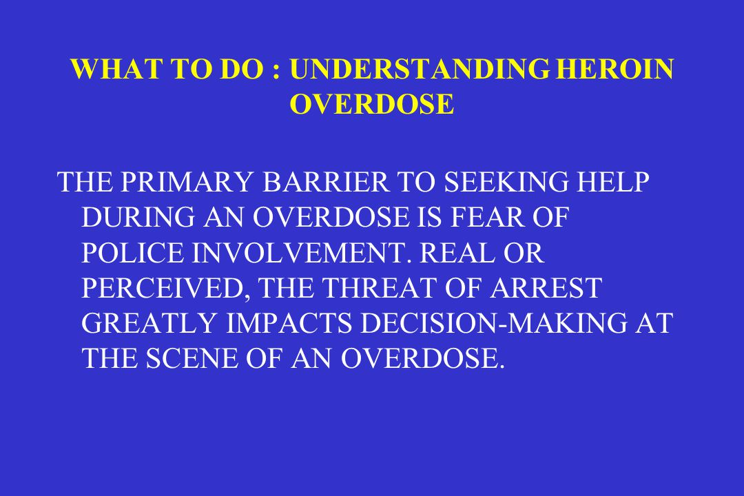 WHAT TO DO : UNDERSTANDING HEROIN OVERDOSE