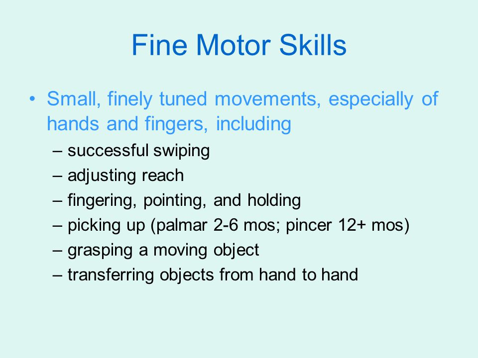 Fine Motor Skills Small, finely tuned movements, especially of hands and fingers, including. successful swiping.