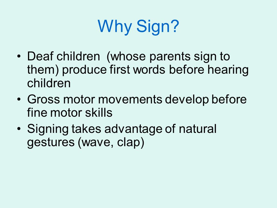 Why Sign Deaf children (whose parents sign to them) produce first words before hearing children.