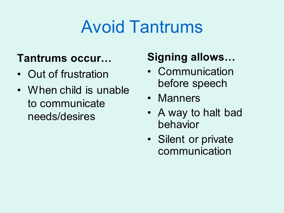 Avoid Tantrums Tantrums occur… Out of frustration
