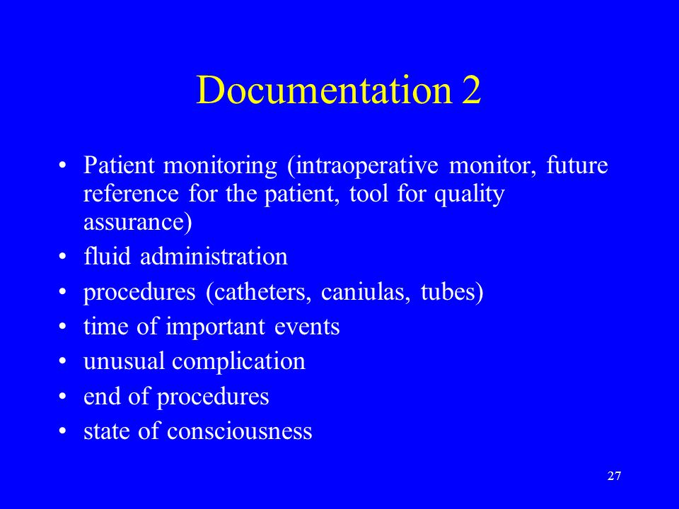 Documentation 2 Patient monitoring (intraoperative monitor, future reference for the patient, tool for quality assurance)