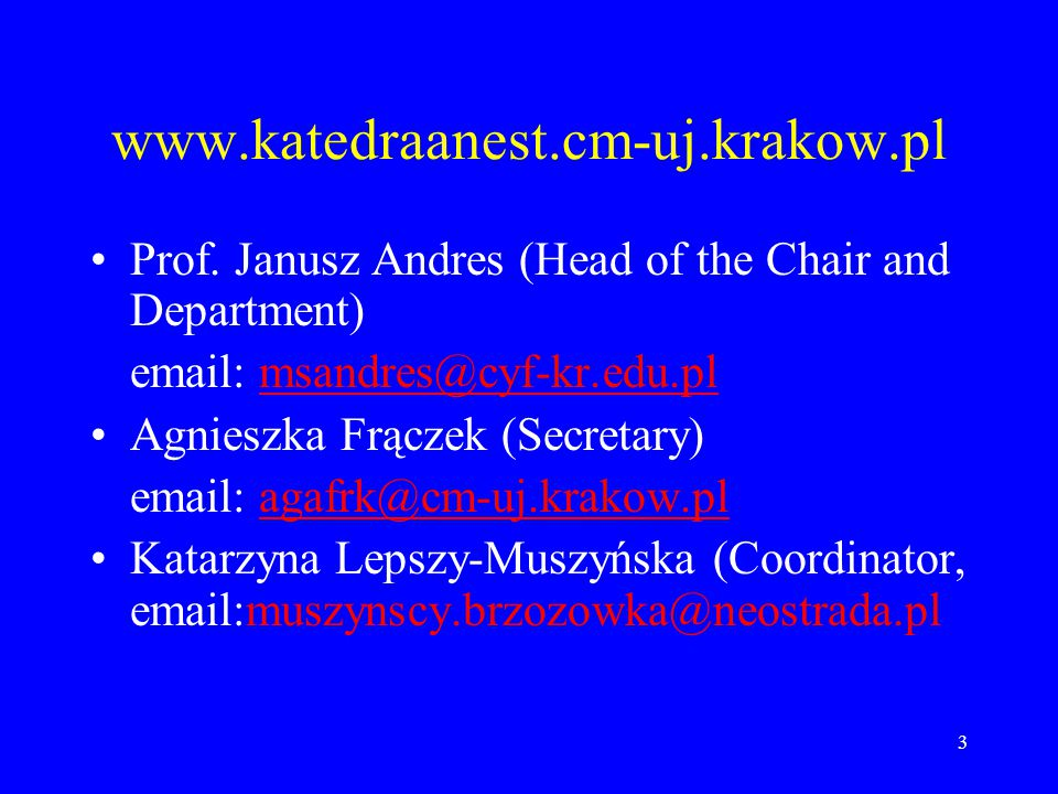 www.katedraanest.cm-uj.krakow.pl Prof. Janusz Andres (Head of the Chair and Department) email: msandres@cyf-kr.edu.pl.