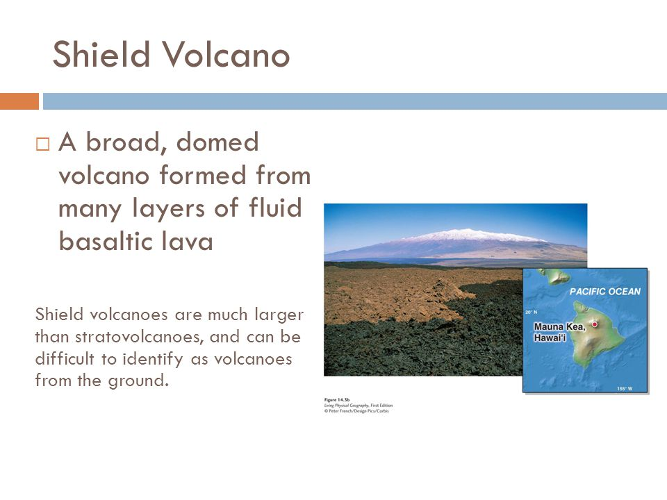 Shield Volcano A broad, domed volcano formed from many layers of fluid basaltic lava.