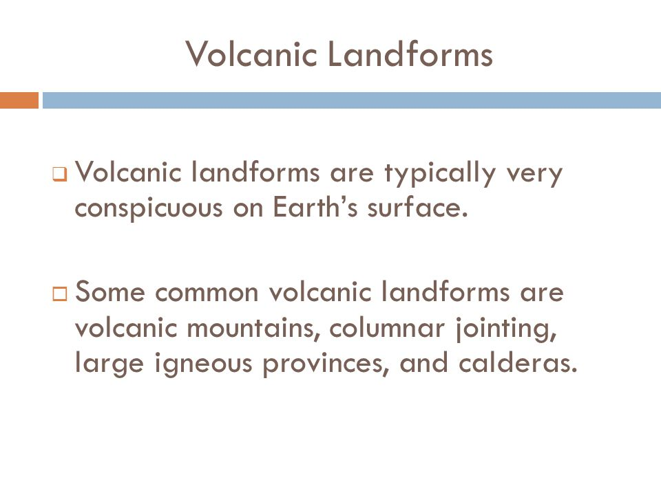 Volcanic Landforms Volcanic landforms are typically very conspicuous on Earth's surface.