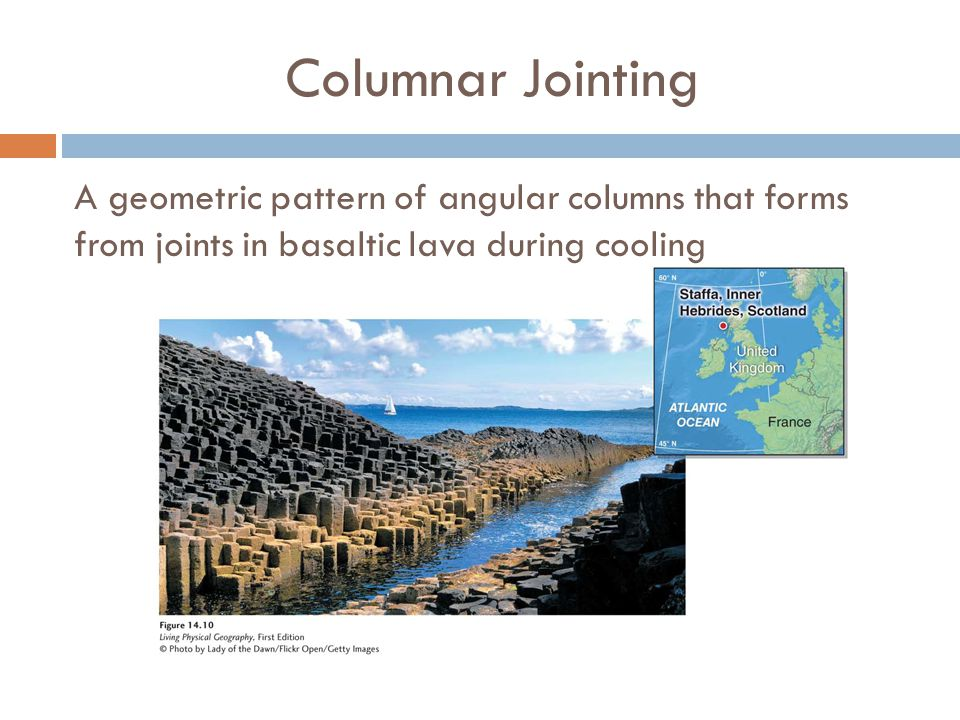 Columnar Jointing A geometric pattern of angular columns that forms from joints in basaltic lava during cooling.