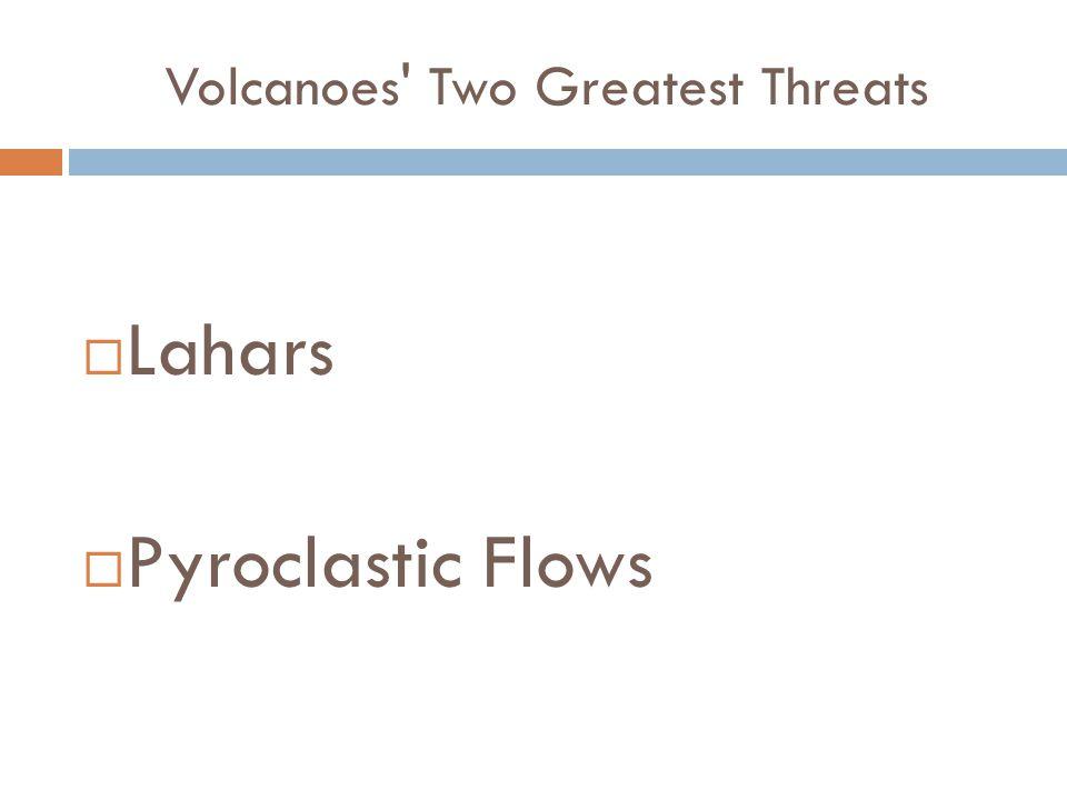 Volcanoes Two Greatest Threats