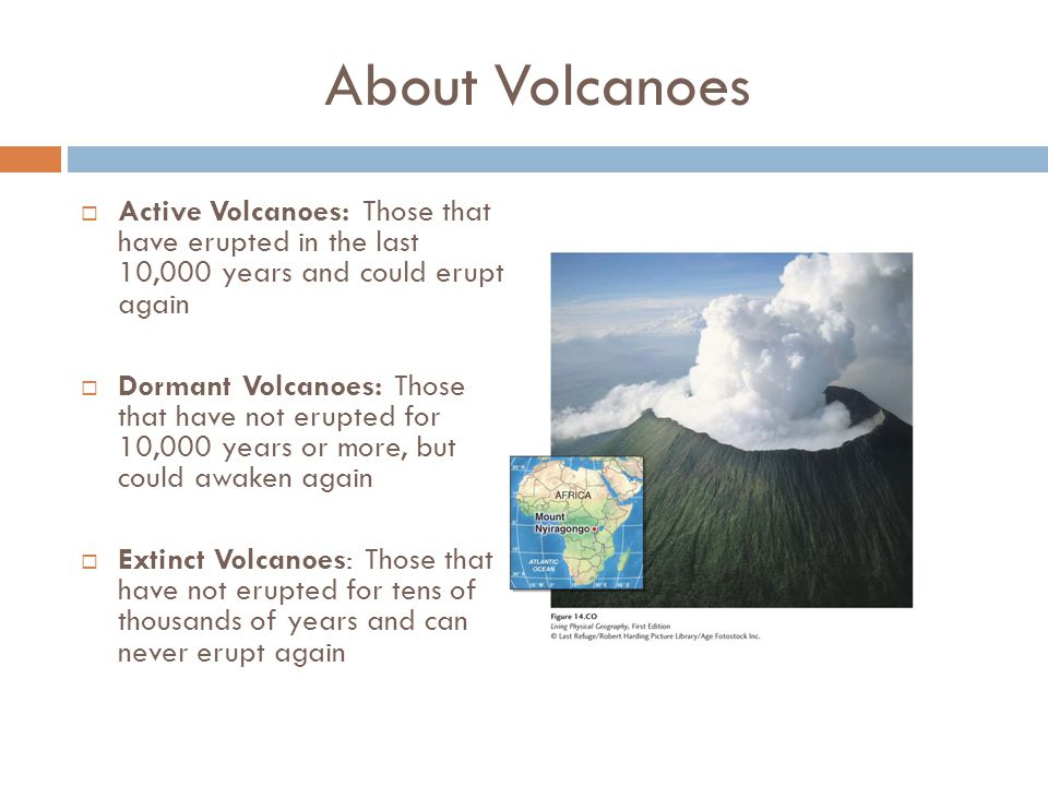 About Volcanoes Active Volcanoes: Those that have erupted in the last 10,000 years and could erupt again.