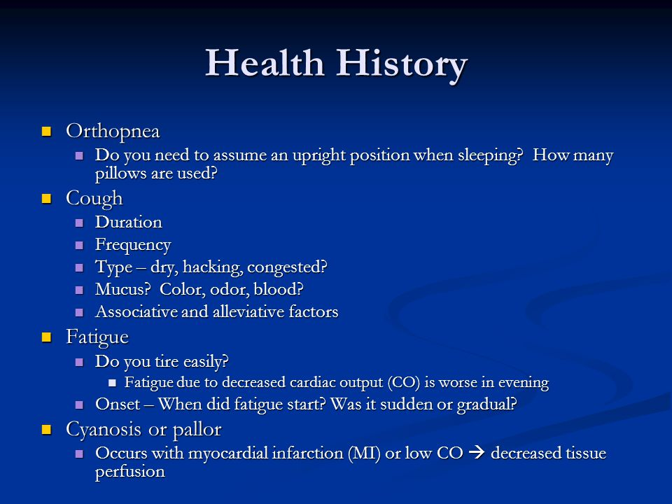 Health History Orthopnea Cough Fatigue Cyanosis or pallor