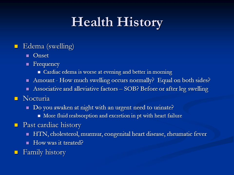 Health History Edema (swelling) Nocturia Past cardiac history