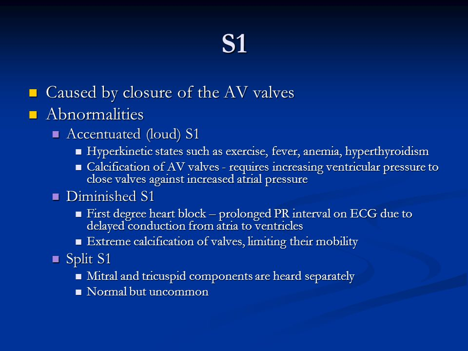 S1 Caused by closure of the AV valves Abnormalities