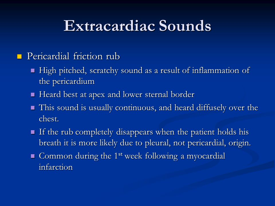 Extracardiac Sounds Pericardial friction rub